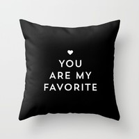 You are my favorite - black and white Throw Pillow by Allyson Johnson | Society6