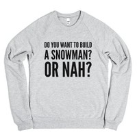 Do You Want To Build A Snowman? Or Nah? Shirt (idd101709bs)-XL