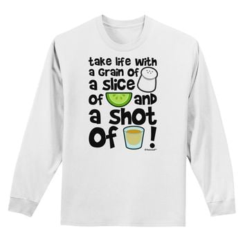 Take Life with a Grain of Salt and a Shot of Tequila Adult Long Sleeve Shirt by TooLoud