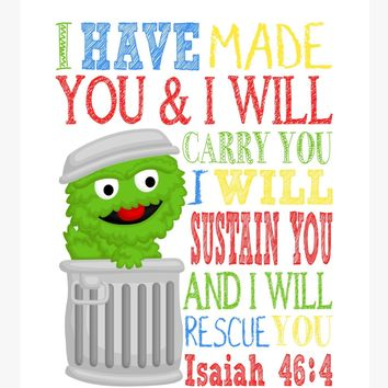 Oscar the Grouch Sesame Street Christian Nursery Decor Print, I Have Made You and I Will Rescue You, Isaiah 46:4