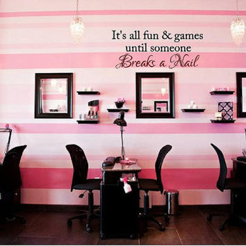 Large Fun & Games until someone Breaks a Nail Vinyl Wall Decal-Beauty Salon Shop Wall Decal Lettering-Wall Art-Wall Decor