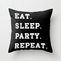 Eat. Sleep. Party. Repeat Throw Pillow by Deadly Designer
