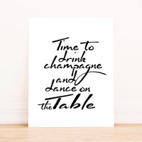 """Printable """"Time to Drink Champagne and Dance on the Table!"""" Black and White  Sign INSTANT DOWNLOAD Typography Inspirational Quote Poster Aer"""