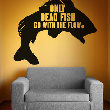 Vinyl Wall Decal Sticker Only Dead Fish Quote #5435
