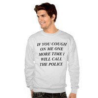 cough on me one more time i will call the police pullover sweatshirt