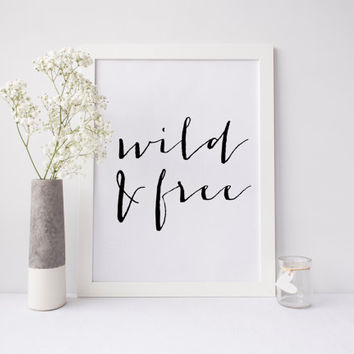 Wild and Free, Wild At Heart, Wild Quote, Follow Your Arrow, Calligraphy Print, Wild One, Dorm Wall Art, Black and White Art, Printable Art