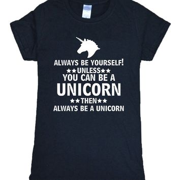 2017 summer Always Be Yourself ,Unless You Can Be A Unicorn t shirt fashion brand tops hot sale harajuku unicorn women t-shirt