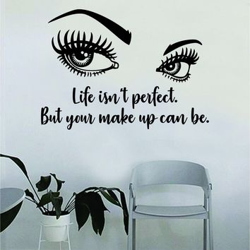 Life isn't Perfect but Your Make Up Can Be Quote Beautiful Design Decal Sticker Wall Vinyl Decor Art Eyebrows Eyelashes Cosmetics Beauty Salon MUA Lashes Girls