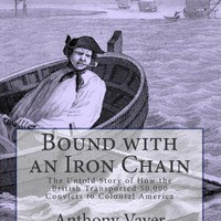 Bound with an Iron Chain: The Untold Story of How the British Transported 50,000 Convicts to Colonial America Paperback – June 30, 2011