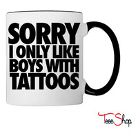 Sorry I Only Like Boys With Tattoos Coffee & Tea Mug