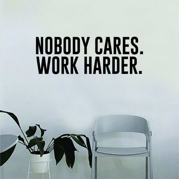 Nobody Cares Work Harder Quote Wall Decal Sticker Bedroom Home Room Art Vinyl Inspirational Decor Teen Motivational Gym Fitness Work Out