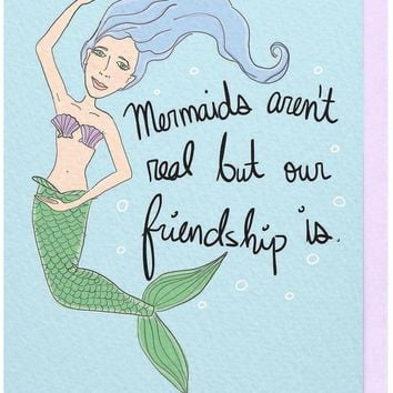 Mermaids Aren't Real, But Our Friendship Is Card