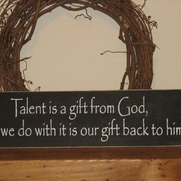 Talent is a Gift From God -WOOD SIGN- Primitive Antique Religious Christian Decor Wall Hanging Country