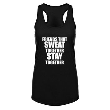 Friends That Sweat Together Stay Together - Women's Fitness/Workout Racerback Tank Top
