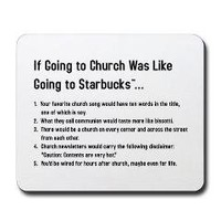 If Church was like Starbucks Mousepad> Christian Accessories> Cross Threads