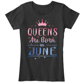 Queens Are Born In June Tee