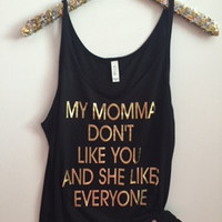 My Momma Don't Like You and She Likes Everyone - Slouchy Relaxed Fit Tank - Concert - Ruffles with Love - Fashion Tee - Graphic Tee