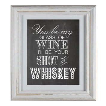 You'll Be My Glass Of Wine, I'll Be Your Shot Of Whiskey Chalkboard Sign - DIY Printable