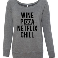 Wine Pizza Netflix Chill Wideneck Sweater
