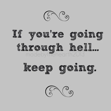 If you're going through Hell Print 8x10 Inspirational Quote Print Art Quote