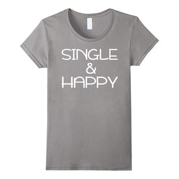 Single and Happy | Funny Valentines Day Shirts
