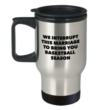 We Interrupt This Marriage to Bring You Basketball Season Travel Mug Stainless Steel Insulated Coffee Cup