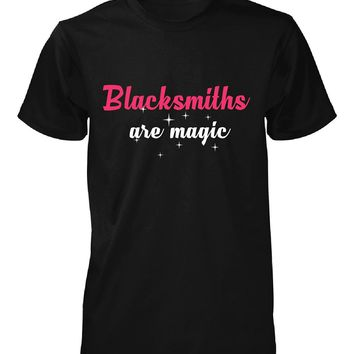 Blacksmiths Are Magic. Awesome Gift - Unisex Tshirt