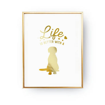 Life Is Better With A Dog, Home Decor, Dog Mom, Dog Illustration, Animal Poster, Pet Gift, Dog Lover Quote, Dog Art, Real Gold Foil Print