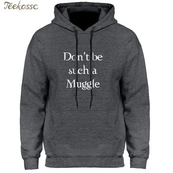 Don't Be Such A Muggle Letters Funny Hoodie Hoodies Sweatshirt Men 2018 Fashion Winter Autumn Hooded Hoody Print Jacket Simple