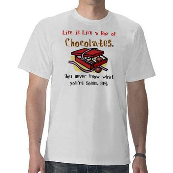 Life is Like a Box of Chocolates. T Shirts from Zazzle.com