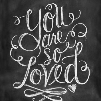 You Are So Loved Print - Valentine Print - Chalkboard Art - Encouragement - Typography Art - Chalkboard Art - Chalk Art