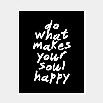 DO WHAT MAKES YOUR SOUL HAPPY ART PRINT