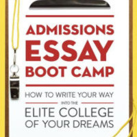 Admissions Essay Boot Camp: How to Write Your Way into the Elite College of Your Dreams