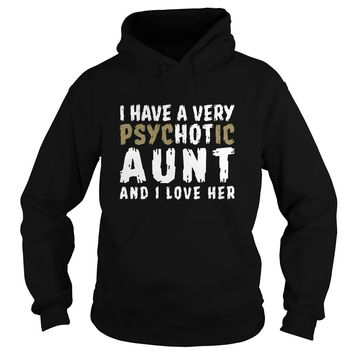 I Have A Very Psychotic Aunt And I Love Her shirt Hoodie