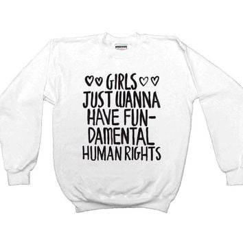 Girls Just Wanna Have Fundamental Human Rights -- Women's Sweatshirt