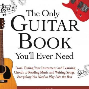 DCCKB62 The Only Guitar Book You'll Ever Need: From Tuning Your Instrument and Learning Chords to Reading Music and Writing Songs, Everything You Need to Play Like the Best