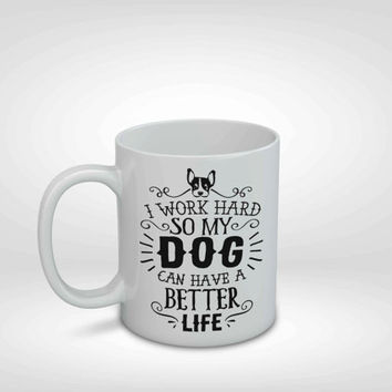 I Work Hard So My Cat Can Have a Better Life, Cat Mug, Cat Lover Mug, Crazy Cat Lady, Cat Lady Mug, Funny Cat Mug, Cat Gift, Cat Lover Gift