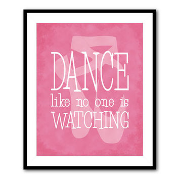 Dance like no one is watching - Ballet Pointe Shoes Silhouette - Teen Tween Wall Art - Dance Typography - Girl's Room Decor - Word Art Print