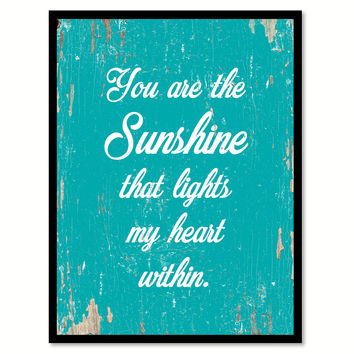 You Are The Sunshine That Lights My Heart Within Quote Saying Home Decor Wall Art Gift Ideas 111919