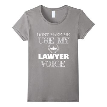 Don't Make Me Use My Lawyer Voice Funny Law Student Shirt