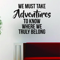 We Must Take Adventures Quote Decal Sticker Wall Vinyl Art Decor Home Wanderlust Travel
