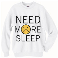 NEW - Need More Sleep Sweatshirt