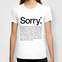 Sorry.* For a limited time only. (White) T-shirt by WORDS BRAND™ | Society6