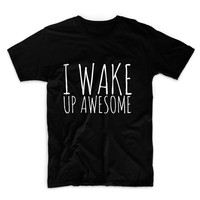I Wake Up Awesome Unisex Graphic Tshirt, Adult Tshirt, Graphic Tshirt For Men & Women