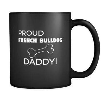 French Bulldog Proud French Bulldog Daddy 11oz Black Mug