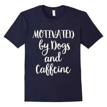 Motivated by dogs and caffeine T-shirt- Love Dog Shirt