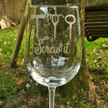 Screw It! Funny wine lovers wine glass. Etched wine glass.