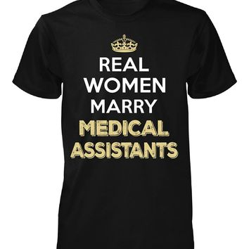 Real Women Marry Medical Assistants. Cool Gift - Unisex Tshirt