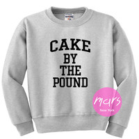 Cake by the Pound Sweatshirt Unisex womens gifts girls tumblr funny slogan fangirls shirt cute gifts birthday teenager