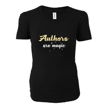 Authors Are Magic. Awesome Gift - Ladies T-shirt